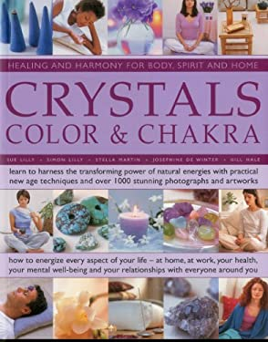 Crystals, Colour & Chakra: Healing and Harmony for Body, Spirit and Home: Learn to Harness the Transforming Power of Natural Energies with Practical N 9781780190686
