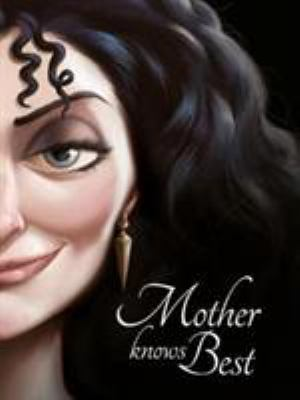 Tangled: Mother Knows Best (Villain Tales 400 Disney)
