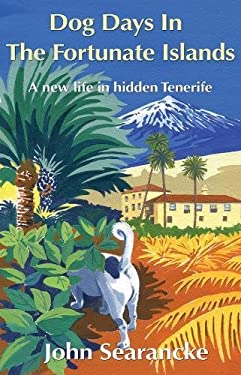 Dog Days in the Fortunate Islands: A New Life in Hidden Tenerife