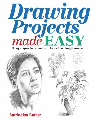 Drawing Projects Made Easy: Step-by-step Instruction for Beginners 9781782120582