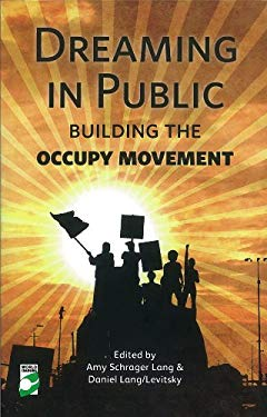 Dreaming in Public: Building the Occupy Movement 9781780260846