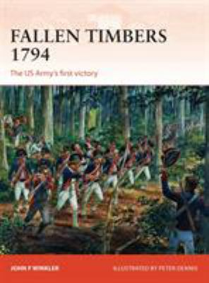 Fallen Timbers 1794: The US Army's First Victory 9781780963754