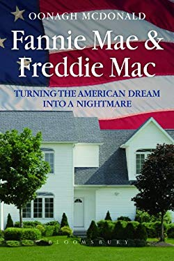Fannie Mae and Freddie Mac: Turning the American Dream Into a Nightmare 9781780930022