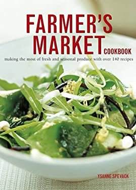 Farmer's Market Cookbook: Making the Most of Fresh and Seasonal Produce with Over 140 Recipes 9781780190693