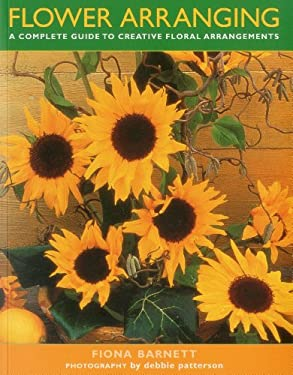 Flower Arranging: A Complete Guide to Creative Floral Arrangements