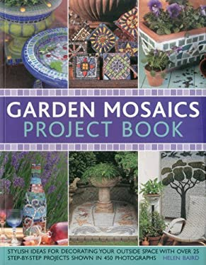 Garden Mosaics Project Book: Stylish Ideas for Decorating Your Outside Space with Over 400 Stunning Photographs and 25 Step-By-Step Projects 9781780191669