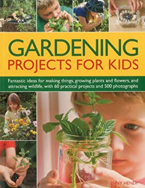 Gardening Projects for Kids: Fantastic Ideas for Making Things, Growing Plants and Flowers, and Attracting Wildlife, with 60 Practical Projects and 9781780190198