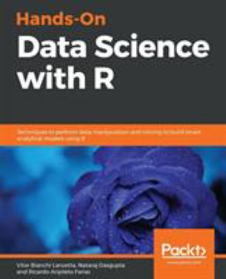 Hands-On Data Science with R: Execute machine learning and deep learning algorithms, predictive analysis, Markovian methods with R