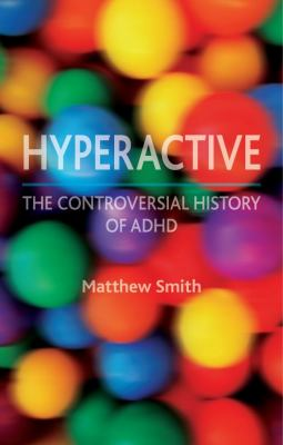 Hyperactive: The Controversial History of ADHD 9781780230313