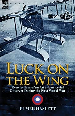 Luck on the Wing: Recollections of an American Aerial Observer During the First World War