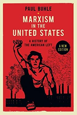 Marxism in the United States: Remapping the History of the American Left 9781781680155