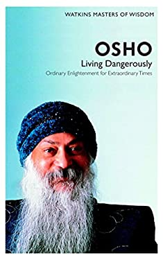 Osho: Living Dangerously: Ordinary Enlightenment for Extraordinary Times 9781780280073