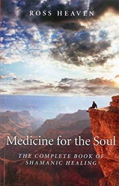 Medicine for the Soul: The Complete Book of Shamanic Healing 9781780994192