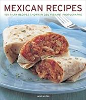Mexican Recipes: 150 Fiery Recipes Shown in 250 Vibrant Photographs 20009125