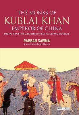 Monks of Kublai Khan, Emperor of China: Medieval Travels from China Through Central Asia to Persia and the Arab World 9781780764535