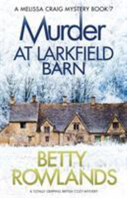 Murder at Larkfield Barn: A totally gripping British cozy mystery (A Melissa Craig Mystery)