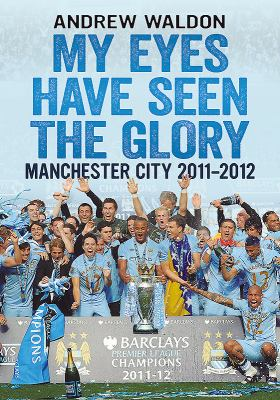 My Eyes Have Seen the Glory: Manchester City 2011-2012 9781781550762