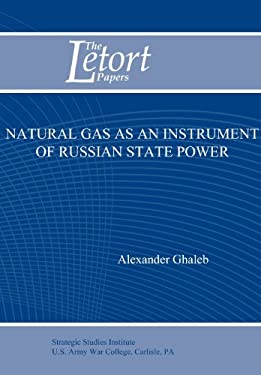 Natural Gas as an Instrument of Russian State Power (Letort Paper) 9781780399850