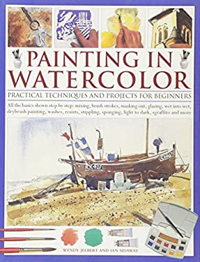 Painting in Watercolor: Practical Techniques and Projects for Beginners 9781780191836