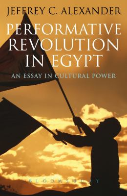 Performative Revolution in Egypt: An Essay in Cultural Power 9781780930459