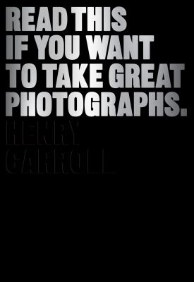 Read This If You Want to Take Great Photographs 9781780673356