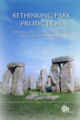 Rethinking Park Protection: Treading the Uncommon Ground of Environmental Beliefs 9781780640013