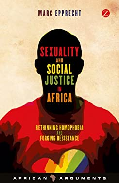 Sexuality and Social Justice in Africa: Rethinking Homophobia and Forging Resistance 9781780323817