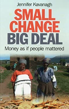 Small Change, Big Deal: Money as If People Mattered 9781780993133