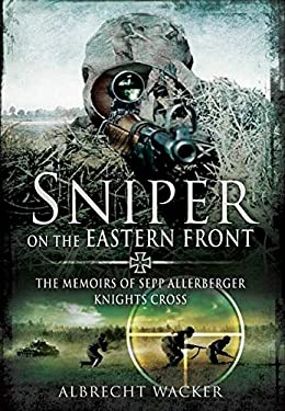 Sniper on the Eastern Front: The Memoirs of Sepp Allerberger, Knight's Cross 9781781590041
