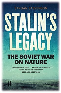 Stalin's Legacy: The Soviet War on Nature. by Struan Stevenson 9781780270906