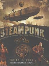 Steampunk: An Illustrated History of Fantastical Fiction, Fanciful Film and Other Victorian Visions 18999356