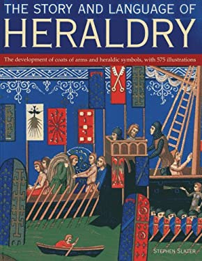 Story and Language of Heraldry: The Development of Coats of Arms and Heraldic Symbols, with 575 Illustrations 9781780192161