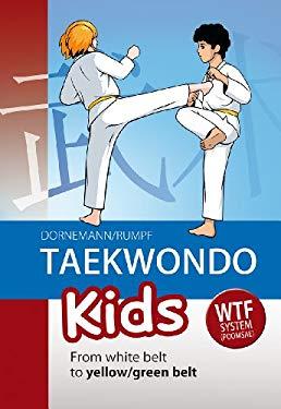 Taekwondo Kids: From White Belt to Yellow/Green Belt 9781782550211