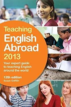 Teaching English Abroad 2013: Your Expert Guide to Teaching English Around the World 9781780591186