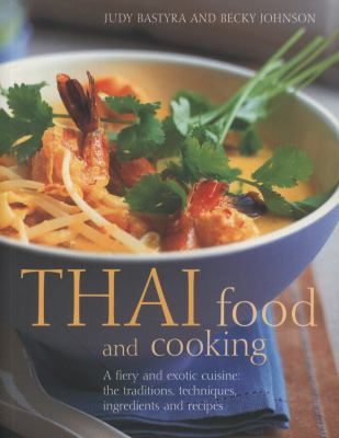 Thai Food and Cooking: A Fiery and Exotic Cuisine: The Traditions, Techniques, Ingredients and 180 Recipes 9781780190105