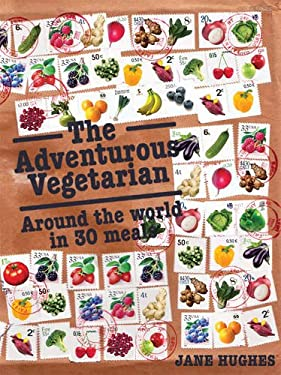 The Adventurous Vegetarian: Around the World in 30 Meals 9781780261607