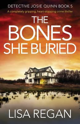 The Bones She Buried: A completely gripping, heart-stopping crime thriller (Detective Josie Quinn) as book, audiobook or ebook.