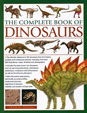 The Complete Book of Dinosaurs: The Ultimate Reference to 355 Dinosaurs from the Triassic, Jurassic and Cretaceous Periods 9781780190372