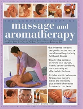 The Complete Book of Massage and Aromatherapy: A Practical Illustrated Step-By-Step Guide to Acheiving Relaxation and Well-Being with Top-To-Toe Body 9781780190778