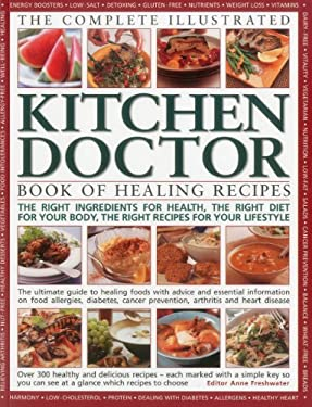 The Complete Illustrated Kitchen Doctor Book of Healing Recipes: The Right Ingredients for Health, the Right Diet for Our Body, the Right Recipes for 9781780191126