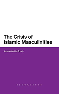 The Crisis of Islamic Masculinities 9781780936161