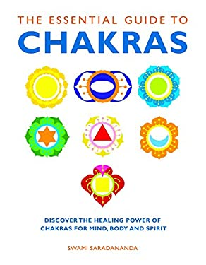 The Essential Guide to Chakras: Discover the Healing Power of Chakras for Mind, Body and Spirit 9781780280042