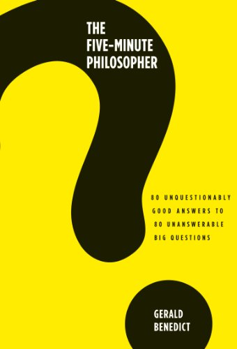 The Five-Minute Philosopher: 80 Unquestionably Good Answers to 80 Unanswerable Big Questions 9781780280103