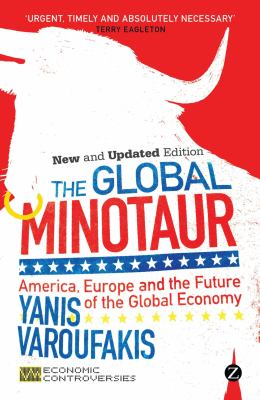 The Global Minotaur: America, Europe and the Future of the Global Economy 9781780324500