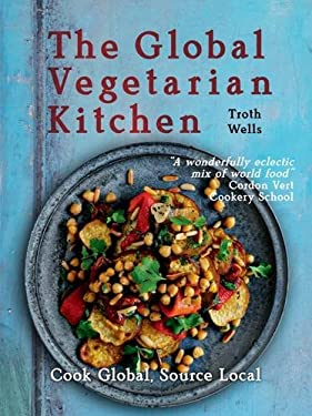 The Global Vegetarian Kitchen: Cook Global. Source Local 9781780261119