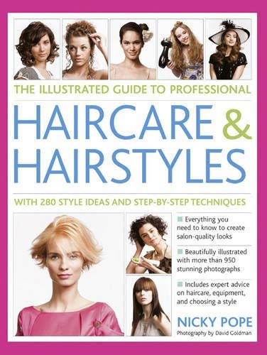 The Illustrated Guide to Professional Haircare & Hairstyles: With 280 Style Ideas and Step-By-Step Techniques 9781780190365