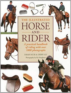 The Illustrated Horse and Rider: A Practical Handbook of Riding with Over 1000 Photographs 9781780190860