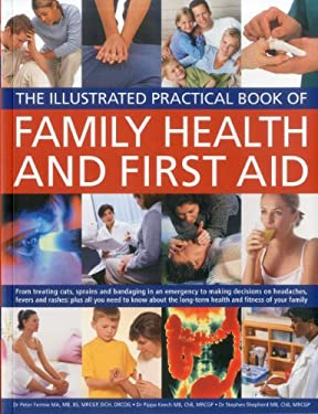 The Illustrated Practical Book of Family Health & First Aid: From Treating Cuts, Sprains and Bandaging in an Emergency to Making Decisions on Headache 9781780190594