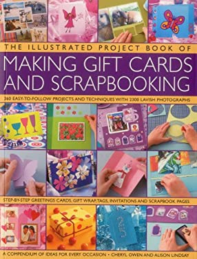 The Illustrated Project Book of Making Gift Cards and Scrapbooking: 360 Easy-To-Follow Projects and Techniques with 2300 Lavish Photographs 9781780191942