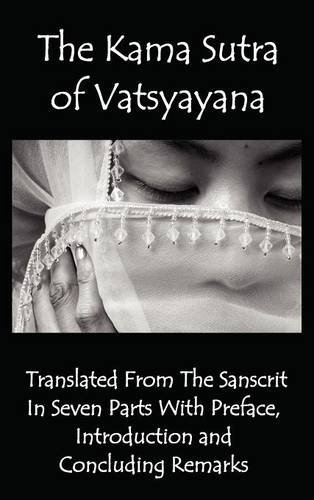 The Kama Sutra of Vatsyayana - Translated from the Sanscrit in Seven Parts with Preface, Introduction and Concluding Remarks 9781781390696